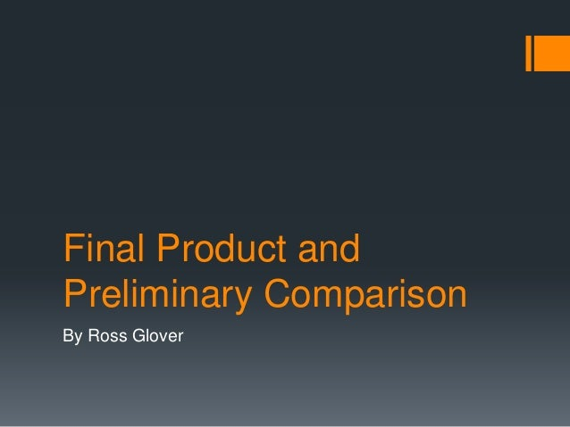 Final Product and Preliminary Comparison By Ross Glover