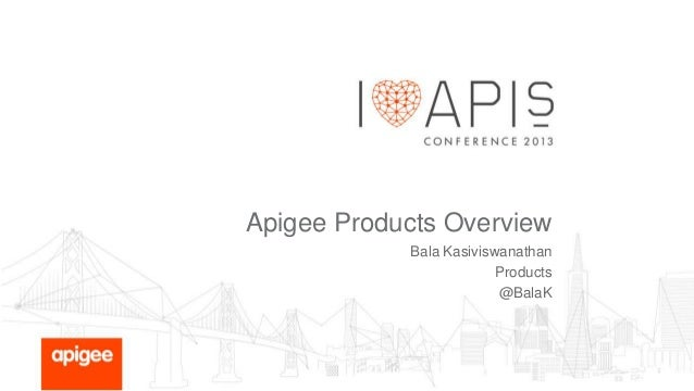 Apigee Products Overview Bala Kasiviswanathan Products @BalaK