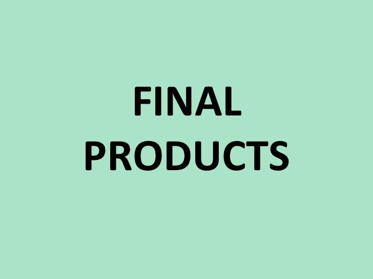 Finalproducts 120223054650-phpapp01