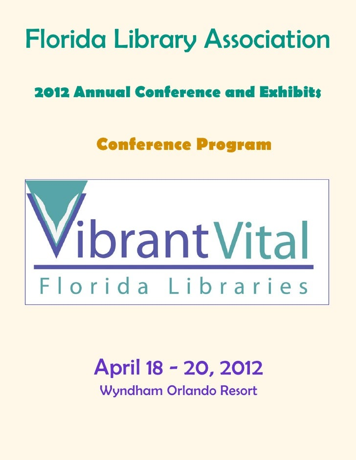 Florida Library Association2012 Annual Conference and Exhibits       Conference Program       April 18 - 20, 2012       Wy...