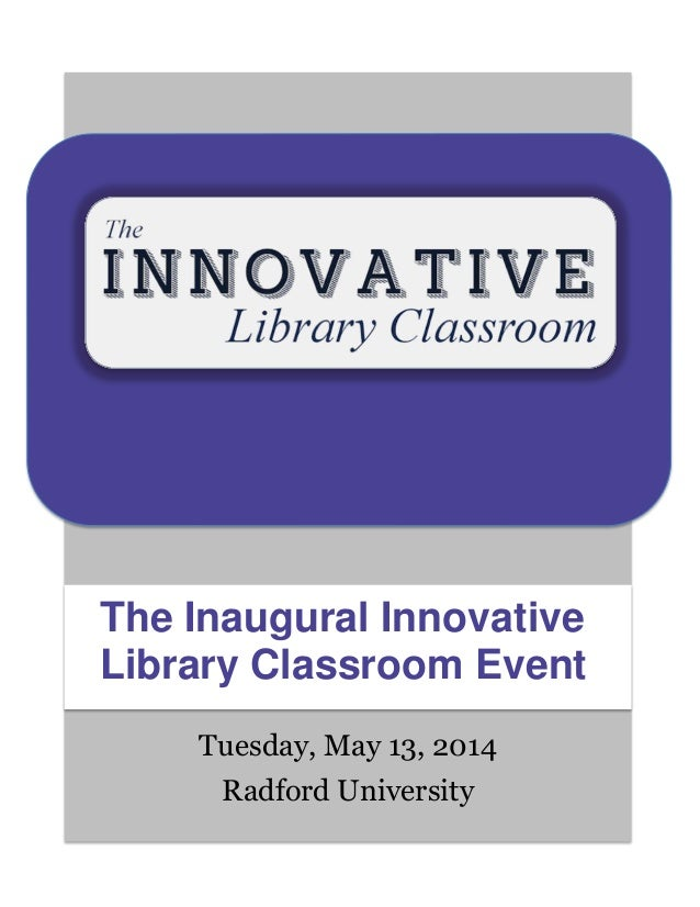 Tuesday, May 13, 2014 Radford University The Inaugural Innovative Library Classroom Event