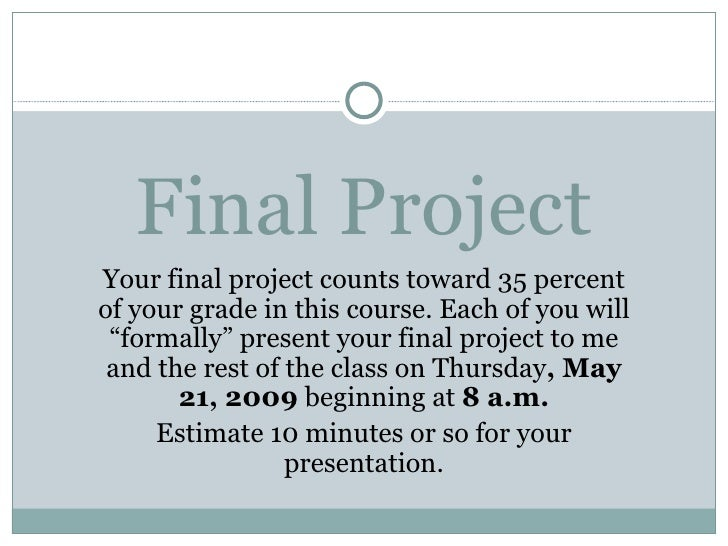 "Final Project Your final project counts toward 35 percent of your grade in this course. Each of you will ""formally"" presen..."
