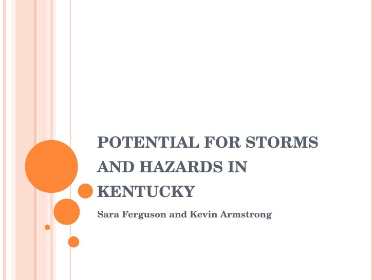 POTENTIAL FOR STORMS AND HAZARDS IN KENTUCKY Sara Ferguson and Kevin Armstrong