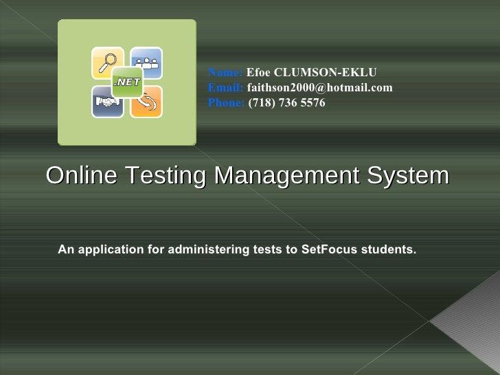 Online Testing Management System An application for administering tests to SetFocus students. Name:  Efoe CLUMSON-EKLU Ema...