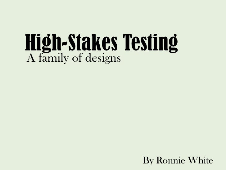 High-Stakes TestingA family of designs                      By Ronnie White