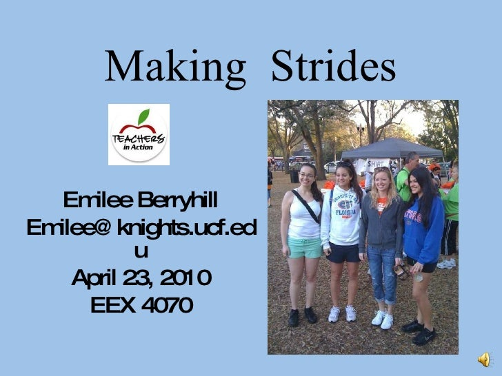 Making Strides Emilee Berryhill [email_address] April 23, 2010 EEX 4070