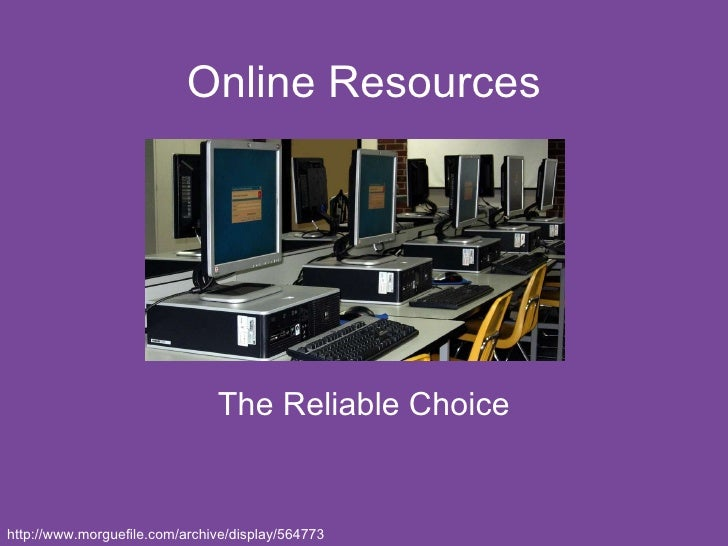 Online Resources The Reliable Choice http://www.morguefile.com/archive/display/564773