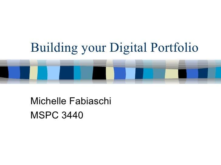 Building your Digital Portfolio Michelle Fabiaschi MSPC 3440