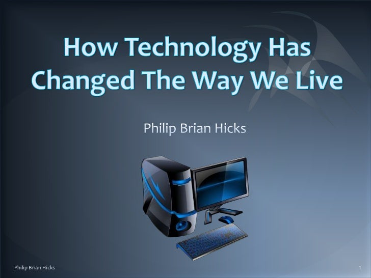 technology has changed our lives essay How tech has changed our lives follow us as we look back at how technology has changed our lives—for the better and for the worse—in terms of communication.