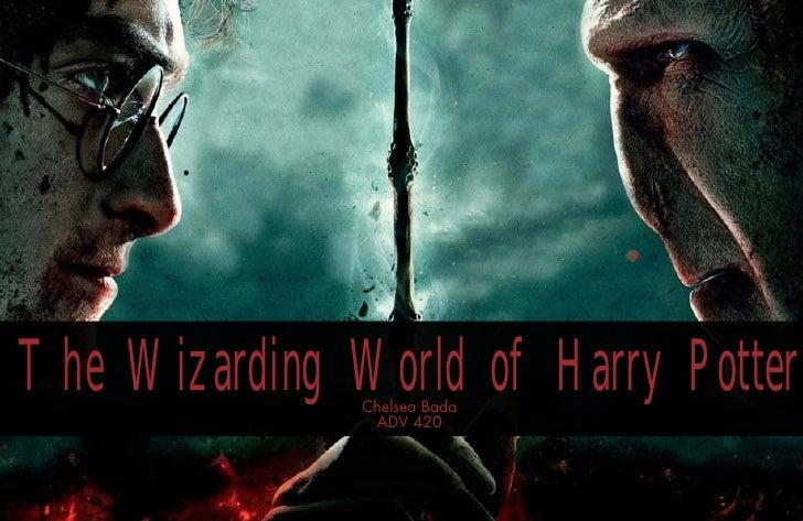 The Wizarding World of Harry Potter               Chelsea Bada                ADV 420