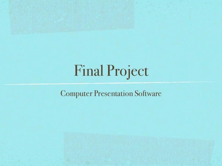 Final ProjectComputer Presentation Software