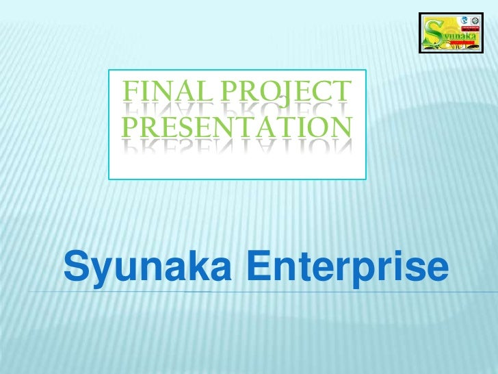 FINAL PROJECT  PRESENTATIONSyunaka Enterprise
