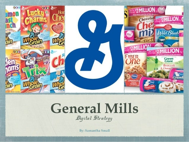 General Mills   Digital Strategy    By: Samantha Small