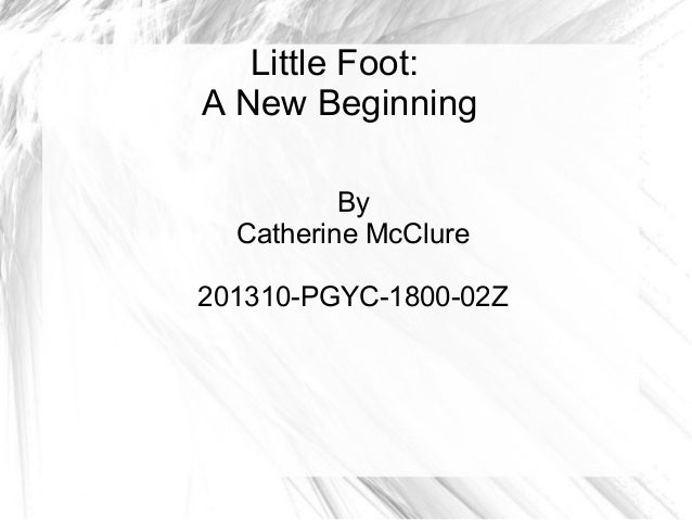 Little Foot:A New BeginningByCatherine McClure201310-PGYC-1800-02Z