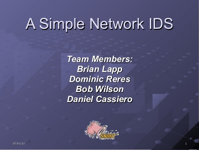 07/01/1307/01/13 11 A Simple Network IDSA Simple Network IDS Team Members:Team Members: Brian LappBrian Lapp Dominic Reres...