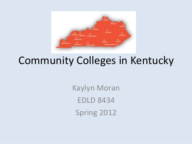 Community Colleges in Kentucky Kaylyn Moran EDLD 8434 Spring 2012