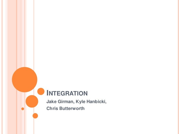 Integration<br />Jake Girman, Kyle Hanbicki,<br />Chris Butterworth<br />