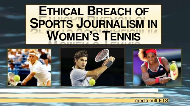 ETHICAL BREACH OF SPORTS JOURNALISM IN WOMEN'S TENNIS media outLETS