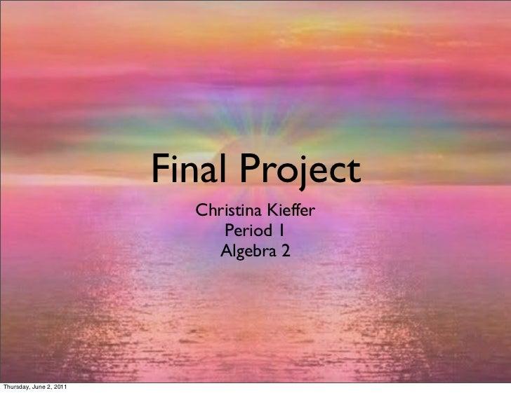 Final Project                           Christina Kieffer                              Period 1                           ...