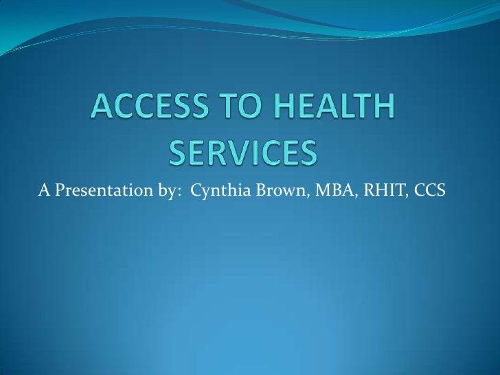 A Presentation by: Cynthia Brown, MBA, RHIT, CCS