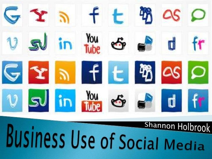 Shannon Holbrook<br />Business Use of Social Media<br />