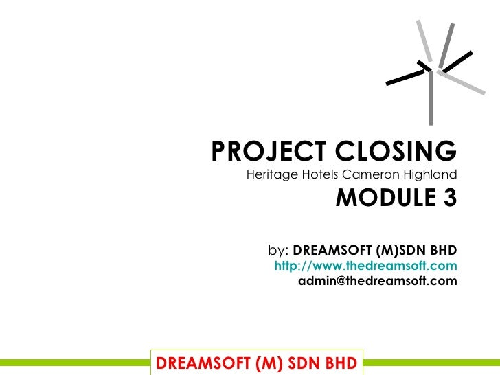 PROJECT CLOSING Heritage Hotels Cameron Highland MODULE 3 by:  DREAMSOFT (M)SDN BHD http://www.thedreamsoft.com [email_add...