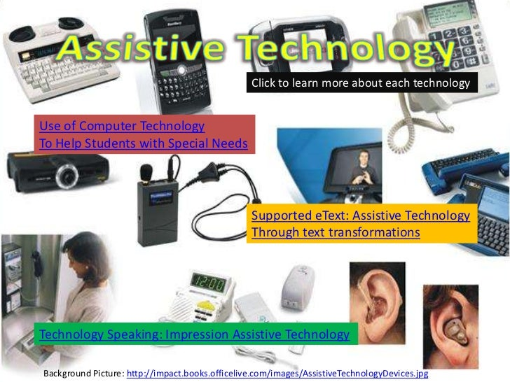 Click to learn more about each technologyUse of Computer TechnologyTo Help Students with Special Needs                    ...