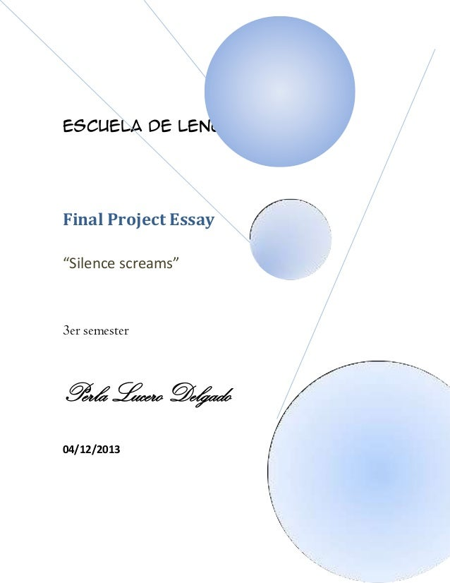 "Escuela de lenguas  Final Project Essay ""Silence screams""  3er semester  Perla Lucero Delgado 04/12/2013"