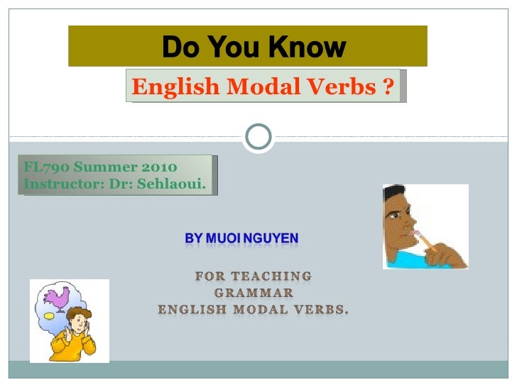 English Modal Verbs ? FL790 Summer 2010 Instructor: Dr: Sehlaoui.