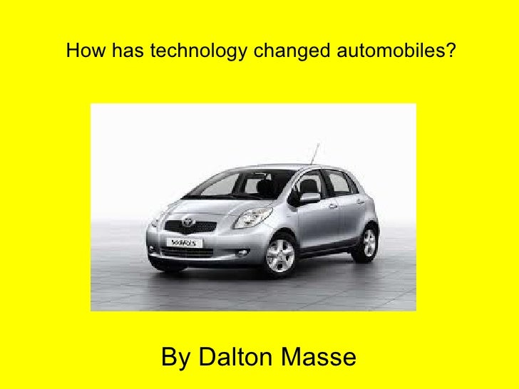 How has technology changed automobiles?         By Dalton Masse
