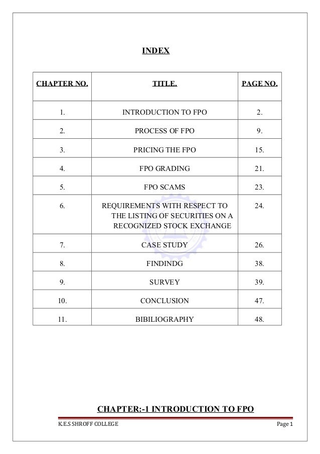 INDEX CHAPTER NO. TITLE. PAGE NO. 1. INTRODUCTION TO FPO 2. 2. PROCESS OF FPO 9. 3. PRICING THE FPO 15. 4. FPO GRADING 21....