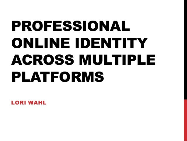 Professional Online Identity Across Multiple Platforms