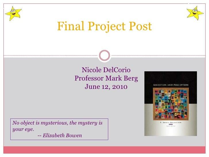 Final Project Post<br />Nicole DelCorio<br />Professor Mark Berg<br />June 12, 2010<br />No object is mysterious, the myst...