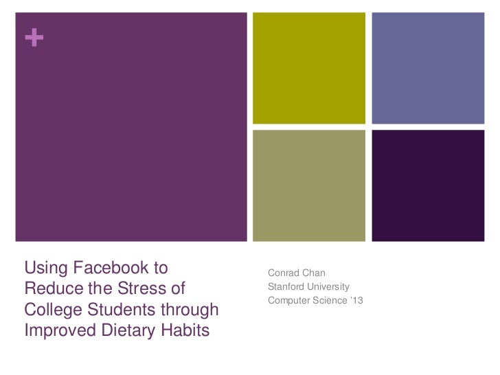 Using Facebook to Reduce the Stress of College Students through Improved Dietary Habits<br />Conrad Chan<br />Stanford Uni...