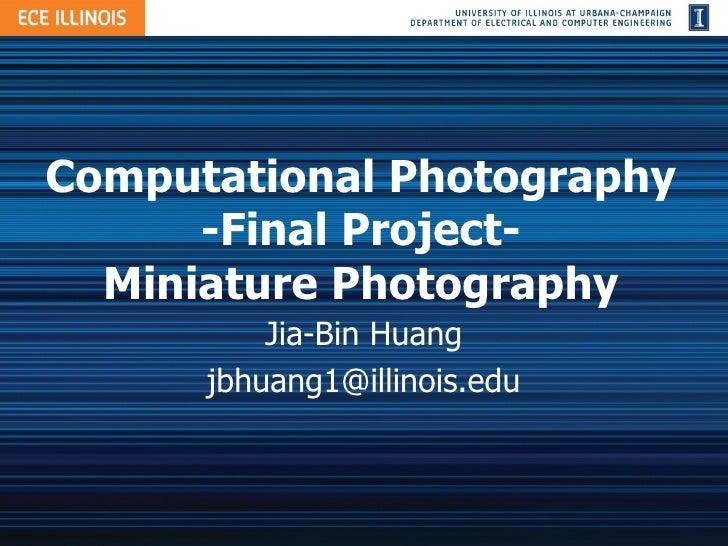 Computational Photography -Final Project- Miniature Photography Jia-Bin Huang [email_address]