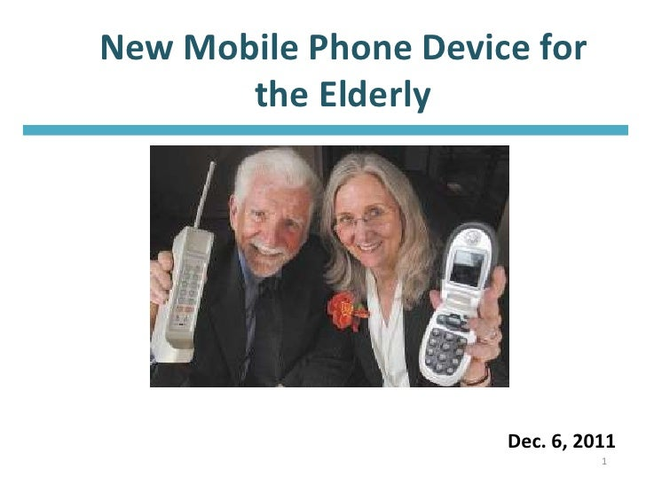 New Mobile Phone Device for       the Elderly                      Dec. 6, 2011                                1