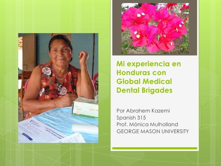 Mi experiencia enHonduras conGlobal MedicalDental BrigadesPor Abrahem KazemiSpanish 315Prof. Mónica MulhollandGEORGE MASON...