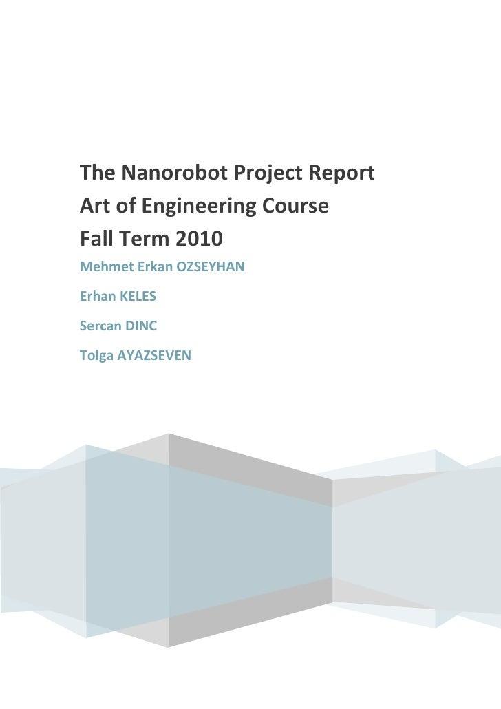 The Nanorobot Project ReportArt of Engineering CourseFall Term 2010Mehmet Erkan OZSEYHANErhan KELESSercan DINCTolga AYAZSE...