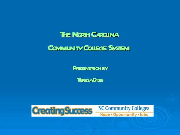 The North Carolina Community College System Presentation by Teresa Dize