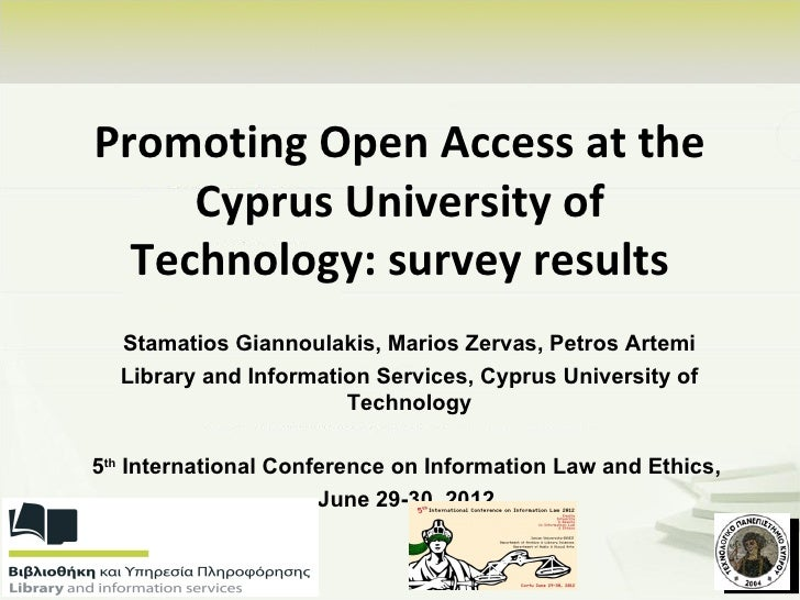 Promoting Open Access at the     Cyprus University of  Technology: survey results  Stamatios Giannoulakis, Marios Zervas, ...
