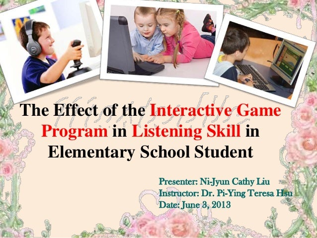 The Effect of the Interactive GameProgram in Listening Skill inElementary School StudentPresenter: Ni-Jyun Cathy LiuInstru...