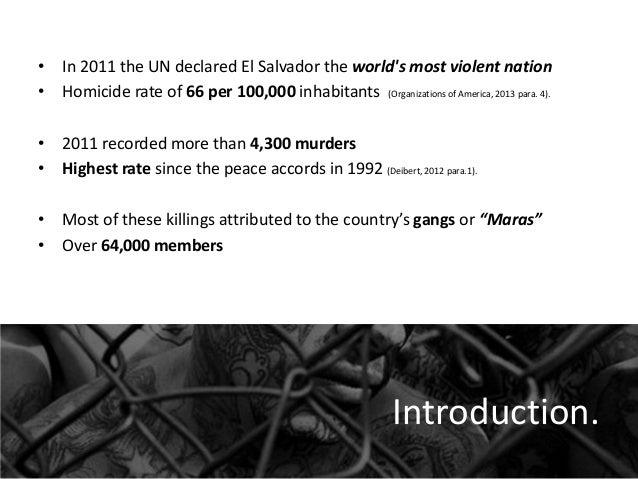 • In 2011 the UN declared El Salvador the world's most violent nation • Homicide rate of 66 per 100,000 inhabitants (Organ...