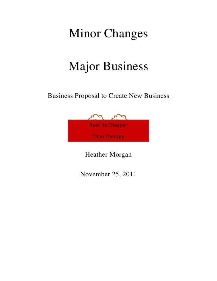 Minor Changes      Major BusinessBusiness Proposal to Create New Business             Beer Its Cheaper              Than T...