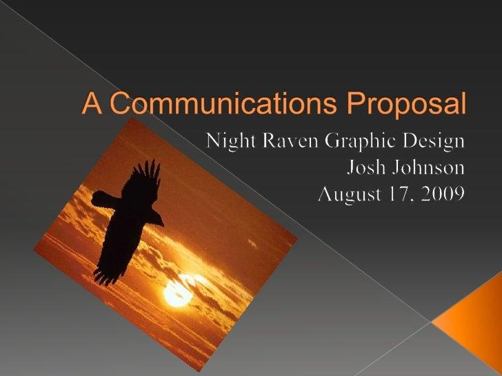 A Communications Proposal<br />Night Raven Graphic Design<br />Josh Johnson<br />August 17, 2009<br />