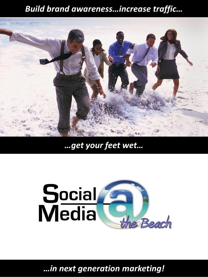Build brand awareness…increase traffic…              …get your feet wet…         …in next generation marketing!