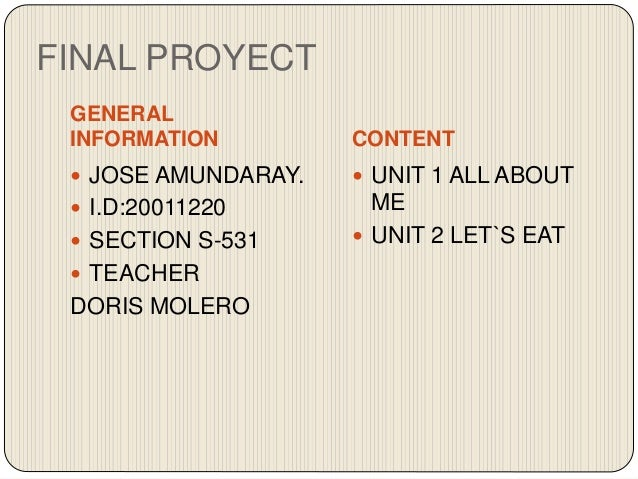 FINAL PROYECT GENERAL INFORMATION CONTENT  JOSE AMUNDARAY.  I.D:20011220  SECTION S-531  TEACHER DORIS MOLERO  UNIT 1...