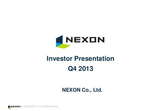 Investor Presentation Q4 2013 NEXON Co., Ltd. © 2014 NEXON Co., Ltd. All Rights Reserved.