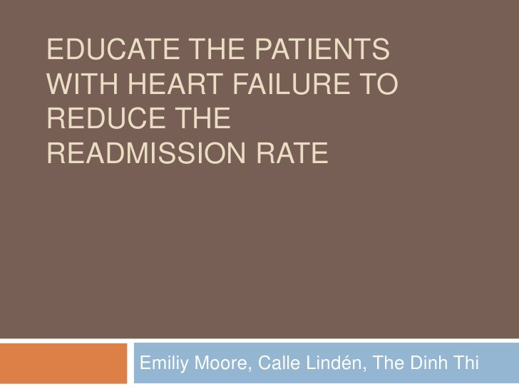 EDUCATE THE PATIENTSWITH HEART FAILURE TOREDUCE THEREADMISSION RATE     Emiliy Moore, Calle Lindén, The Dinh Thi
