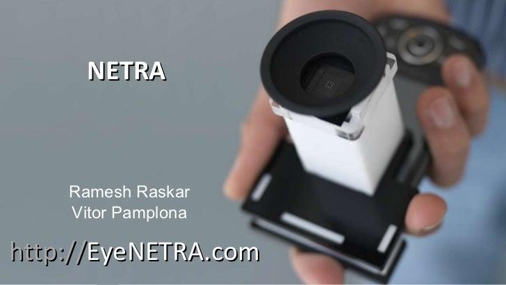 NETRA Ramesh Raskar Vitor Pamplona http:// EyeNETRA.com