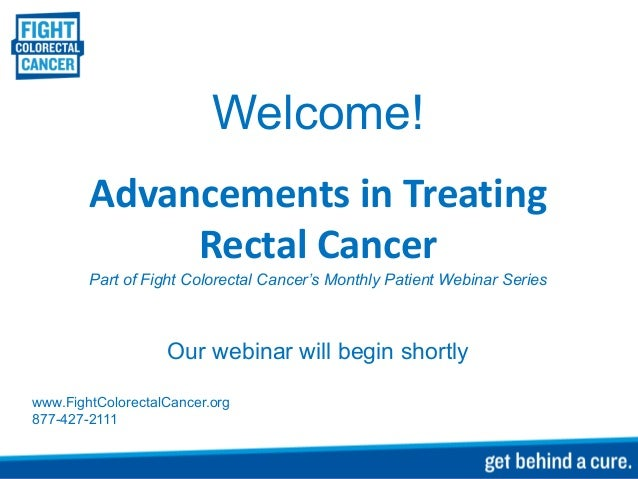 Welcome!Advancements in TreatingRectal CancerPart of Fight Colorectal Cancer's Monthly Patient Webinar SeriesOur webinar w...